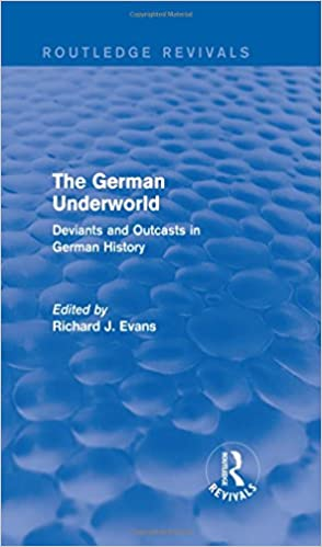 The German Underworld (Routledge Revivals): Deviants and Outcasts in German History
