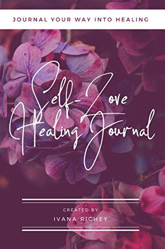 Self-Love Healing Journal: Journal Your Way Into Healing