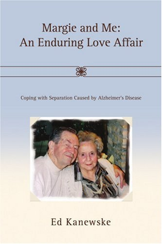 Margie and Me: An Enduring Love Affair: Coping with Separation Caused by Alzheimer's Disease
