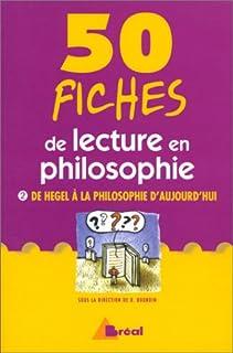 50 fiches de lecture en philosophie [vol. 2 De Hegel à la philosophie d'aujourd'hui] : classes préparatoires, 1er et 2e cycles universitaires, formation continue, Bourdin, Dominique (Dir.)