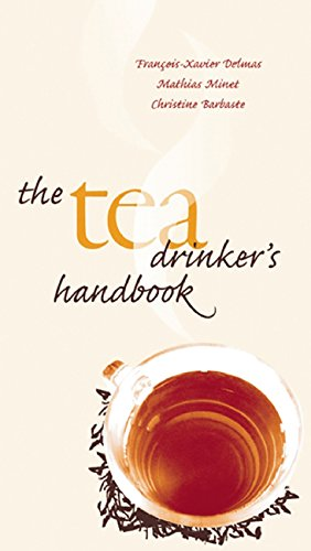 The Tea Drinker's Handbook by Francois-xavier Delmas, Mathias Minet, Christine Barbaste