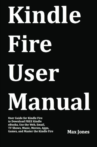 Kindle fire user manual: user guide for kindle fire to download.