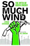 So Much Wind: The Myth of Green Energy