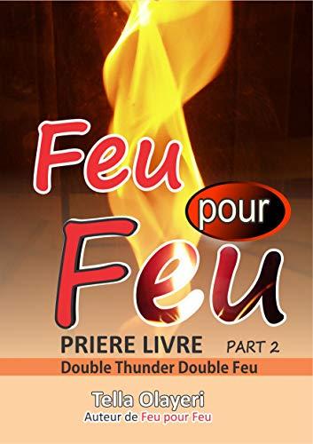 Feu Pour Feu Partie Deux Priere Livre T 2 French Edition