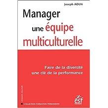 MANAGER UNE ÉQUIPE MULTICULTURELLE : FAIRE DE LA DIVERSITÉ UNE CLÉ DE LA PERFORMANCE