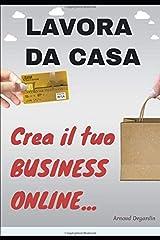 Lavora da Casa: Crea il tuo BUSINESS ONLINE... (Italian Edition) Paperback