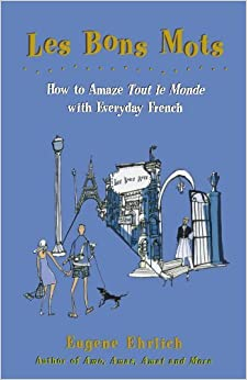 Book Les Bons Mots: How to Amaze Tout Le Monde with Everyday French by Eugene Ehrlich (1998-09-15)