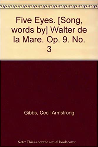 Five Eyes Song Words By Walter De La Mare Op  Cecil Armstrong Gibbs Amazon Com Books
