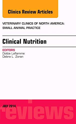 Clinical Nutrition, An Issue of Veterinary Clinics of North America: Small Animal Practice (The Clinics: Veterinary Medicine)