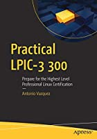 Practical LPIC-3 300: Prepare for the Highest Level Professional Linux Certification Front Cover