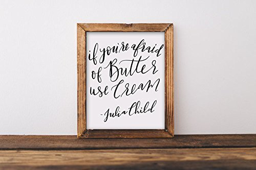 Art print, if you're afraid of butter, Julia Child, quote, hand lettered, calligraphy, kitchen, home, foodie, baking, mom, 8x10