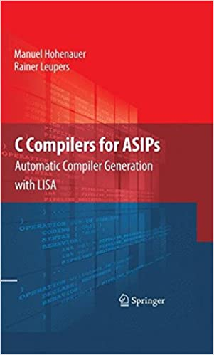 Book C Compilers for ASIPs: Automatic Compiler Generation with LISA