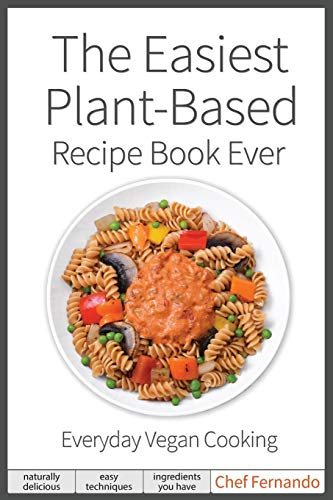 The Easiest Plant-Based Recipe Book Ever.  For Everyday Vegan Cooking.