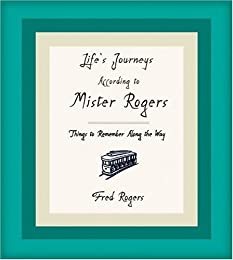 Life's Journeys According to Mr. Rogers: Things to Remember Along the Way