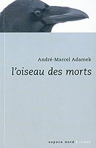 L'oiseau des morts par André-Marcel Adamek