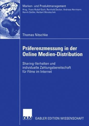 Präferenzmessung in der Online Medien-Distribution: Sharing-Verhalten und individuelle Zahlungsbereitschaft für Filme im Internet (Marken- und Produktmanagement) (German Edition) (Marken Online Uk)