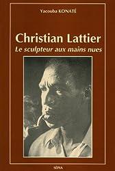 Christian Lattier, le sculpteur aux mains nues