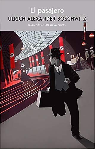 El pasajero (NARRATIVA SEXTO PISO): Amazon.es: Boschwitz, Ulrich Alexander, Campos, José Aníbal: Libros