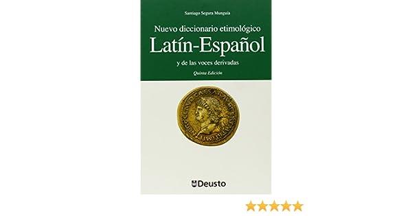 Nuevo Diccionario Etimologico Latin - Espanol y de Las Voces Derivadas (Spanish Edition): SANTIAGO SEGURA MUNGUIA: 9788474857542: Amazon.com: Books