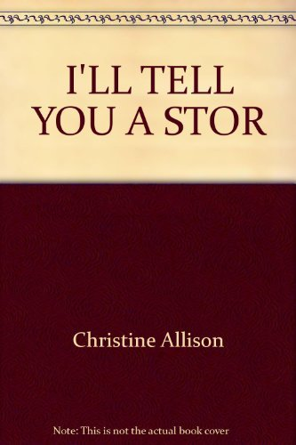 I'll Tell You A Story, I'll Sing You A Song: A Parents' Guide to the Fairy Tales, Fables, Songs, and Rhymes of Childhood