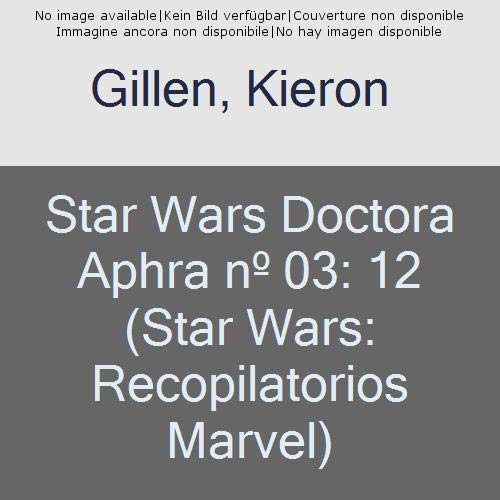 Star Wars Doctora Aphra nº 03: 12 (Star Wars: Recopilatorios Marvel) por Kieron Gillen,Emilio Laiso,Simon Spurrier