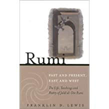 Rumi: Past and Present, East and West: The Life, Teachings, and Poetry of Jall al-Din Rumi