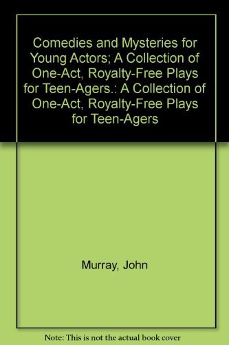 Comedies and Mysteries for Young Actors; A Collection of One-Act, Royalty-Free Plays for Teen-Agers.