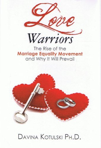 Love Warriors: The Rise of the Marriage Equality Movement and Why It Will Prevail (Paperback) by Davina Kotulski (Signed Copy