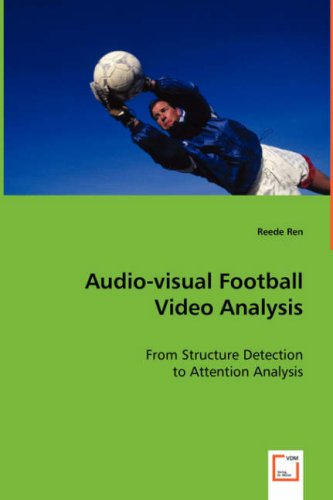 Audio-visual Football Video Analysis: From Structure Detection to Attention Analysis