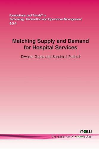 Matching Supply and Demand for Hospital Services (Foundations and Trends in Technology, Information and Operations Manag