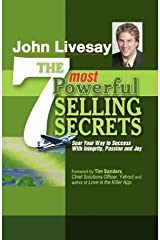 The 7 Most Powerful Selling Secrets: Soar Your Way to Success With Integrity, Passion and Joy Hardcover
