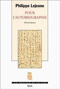 Pour l'autobiographie. chroniques par Philippe Lejeune
