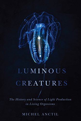 Luminous Creatures: The History and Science of Light Production in Living Organisms