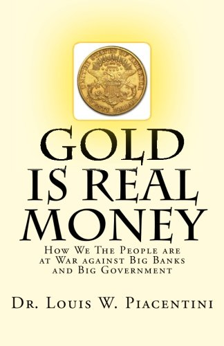 Gold Is Real Money: How We The People Are At War Against Big Banks And Big Government pdf epub