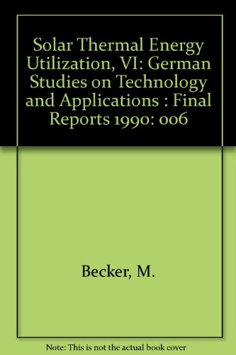 Solar Thermal Energy Utilization, VI: German Studies on Technology and Applications : Final Reports 1990