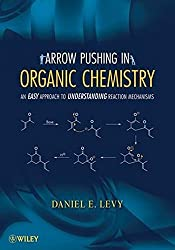 Arrow-Pushing in Organic Chemistry: An Easy Approach to Understanding Reaction Mechanisms by Daniel E. Levy (2008-08-11)