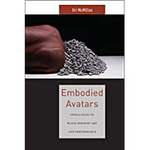 Embodied Avatars: Genealogies of Black Feminist Art and Performance