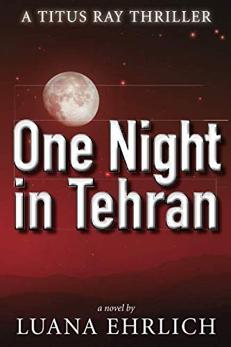 One Night in Tehran: A Titus Ray Thriller (Volume 1)