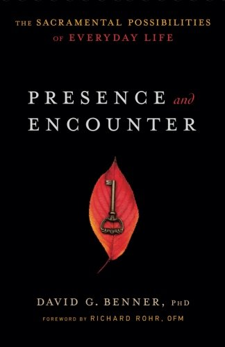 Presence and Encounter: The Sacramental Possibilities of Everyday Life ()