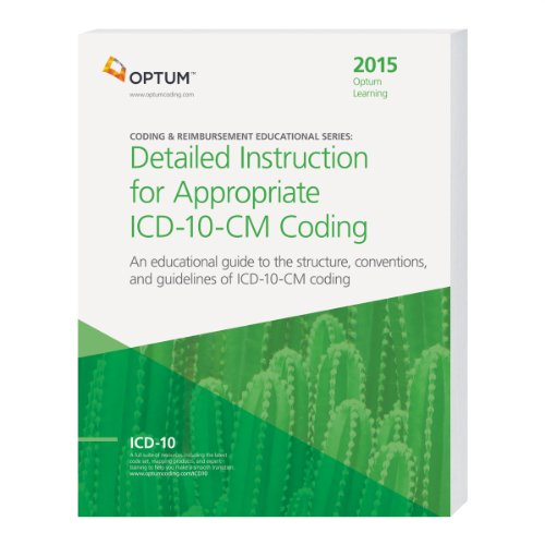 Detailed Instruction for Appropriate ICD-10-CM Coding--2015 (Optum Learning: Coding & Reimbursement Educational) (Optum Icd 10)
