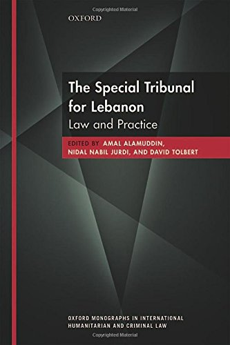 The Special Tribunal for Lebanon: Law and Practice (Oxford Monographs in International Humanitarian & Criminal Law) by Oxford University Press
