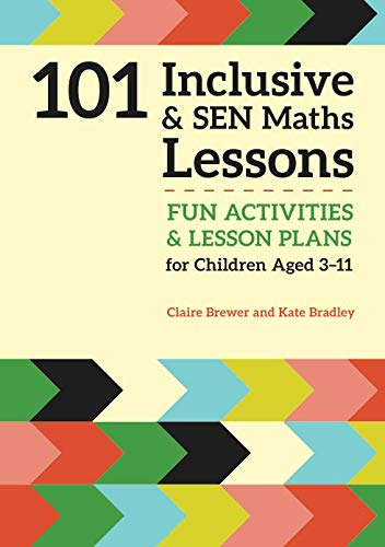 - 101 Inclusive and SEN Maths Lessons: Fun Activities and Lesson Plans for Children Aged 3 - 11 (101 Inclusive and SEN Lessons)