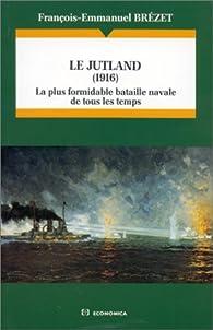 Le Jutland, 1916 : la plus formidable bataille de tous les temps par François-Emmanuel Brézet