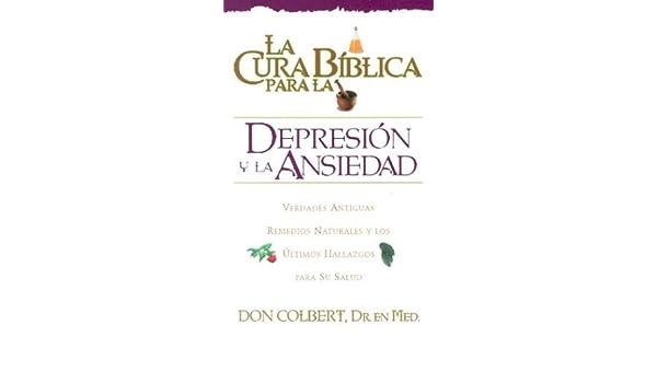 La Cura Biblica - Depresión y Ansiedad (Spanish Edition): M.D. Don Colbert: 9780884198055: Amazon.com: Books