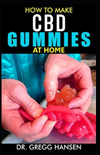 HOW TO MAKE CBD GUMMIES AT HOME: Your Perfect recipe to making your own CBD Gummies at home with ease while saving your money