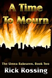 A Time To Mourn: The Umea Bakearen, Book Two (Volume 2) by Rick Rossing (2014-05-23)