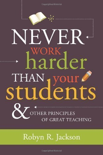 Never Work Harder Than Your Students and Other Principles of Great Teaching by Robyn R. Jackson Published by Association for Supervision & Curriculum Development 1st (first) edition (2009) Paperback