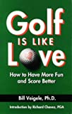 Golf Is Like Love, Bill Veigele, 0964586703