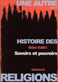 Une autre histoire des religions, tome 2 : Savoirs et pouvoirs par Odon Vallet