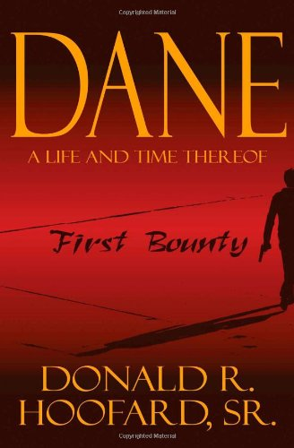 Book: Dane - A Life and Time Thereof: First Bounty by Donald R. Hoofard, Sr.